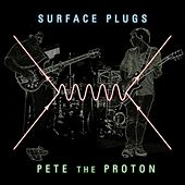 Play & Download Pete the Proton by Surface Plugs | Napster