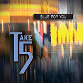 Play & Download Blue for You by Take 5 | Napster