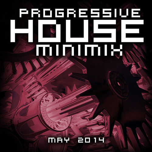 Play & Download Progressive House Minimix May 2014 (Mixed Version) by Various Artists | Napster