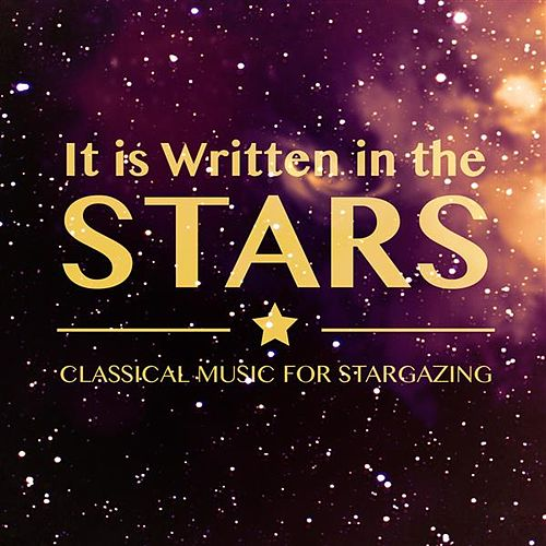 It Is Written in the Stars: Classical Music for Stargazing by Various Artists