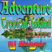 Play & Download Adventure Tropical Island Time by DJ Booger | Napster
