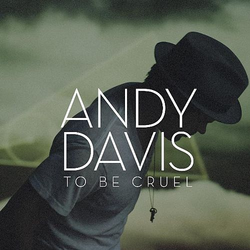 To Be Cruel by Andy Davis