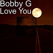 Love You by Bobby G