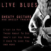 Play & Download Live Blues: Sweaty Guitars and Breezy Tracks, C'est La Vie, Those About to Die, Won't Let You Down, I Used to Love You and More by Various Artists | Napster
