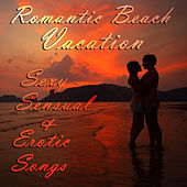 Play & Download Romantic Beach Vacation: Sexy, Sensual, And Erotic Songs for a Romantic Summer Night with Your Spouse, Significant Other, Lover, Or Special Someone by Various Artists | Napster