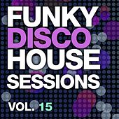 Play & Download Funky Disco House Sessions Vol. 15 - EP by Various Artists | Napster