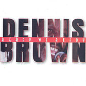 Ready We Ready by Dennis Brown