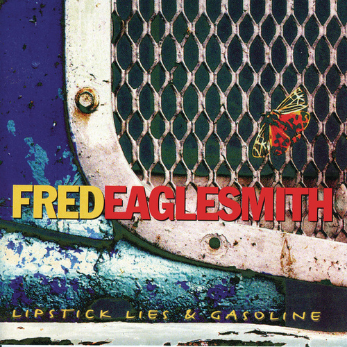 Play & Download Lipstick, Lies & Gasoline by Fred Eaglesmith | Napster