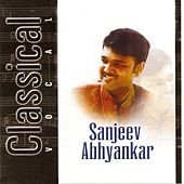 Play & Download Classical Vocal: Sanjeev Abhyankar by Sanjeev Abhyankar | Napster
