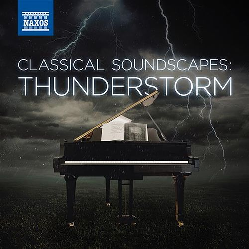 Play & Download Classical Soundscapes: Thunderstorm by Various Artists | Napster