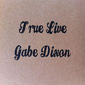 Play & Download True Live by Gabe Dixon | Napster