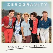 Play & Download Make You Mine by Zero Gravity | Napster