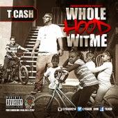 Whole Hood Wit Me - Single by T. Cash