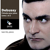 Play & Download Debussy: Préludes pour piano, livres 1 & 2 by Ivan Ilic | Napster