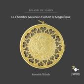 Play & Download Roland de Lassus: La chambre musicale d'Albert le Magnifique by Ensemble l'Echelle | Napster