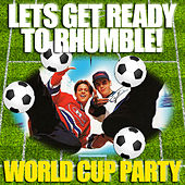 Let's Get Ready to Rhumble - World Cup Party by Various Artists