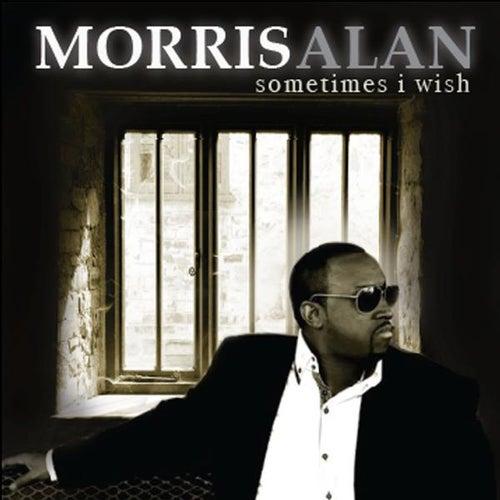 Sometimes I Wish by Morris Alan