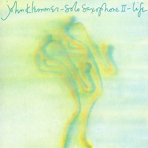 Play & Download Solo Saxophone II: Life by John Klemmer | Napster