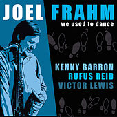 We Used To Dance by Joel Frahm