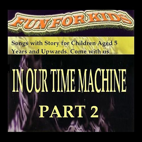 In Our Time Machine (Part 2) by Fun For Kids