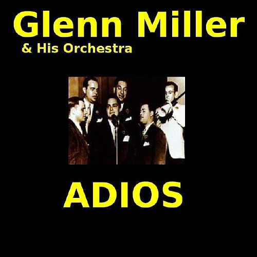 Play & Download Adios by Glenn Miller | Napster