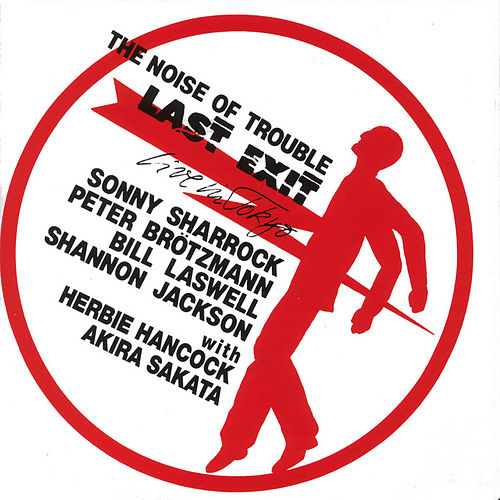 The Noise of Trouble:Live in Tokyo by Last Exit