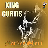 Play & Download Monkey Shout by King Curtis | Napster