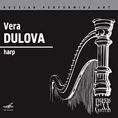 Play & Download Russian Performing Art: Vera Dulova, Harp by Vera Dulova | Napster