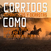 Play & Download Corridos: Romanticos y Derrotas Como, Corazon de Oropel, Sufro por Ti, Se Les Pelo Baltazar by Various Artists | Napster