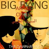 Arabic Circus // The Dawn Rising by BigBang