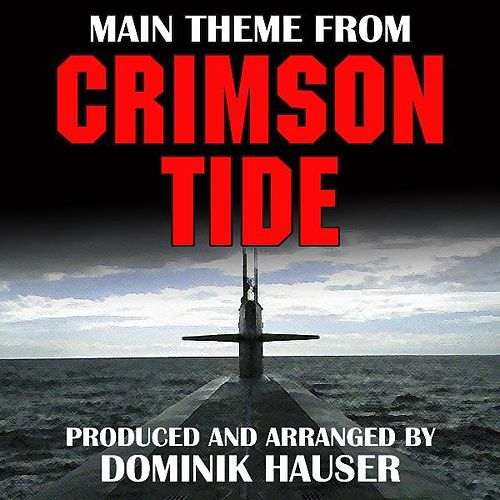 Play & Download Crimson Tide-Main Theme (From the Score to 'Crimson Tide') by Dominik Hauser | Napster