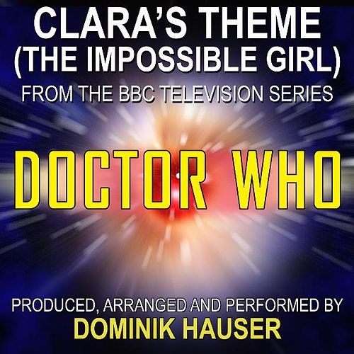 Doctor Who-Clara's Theme (The Impossible Girl from the Score to 'Doctor Who') by Dominik Hauser
