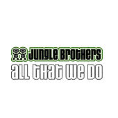 Play & Download All That We Do by Jungle Brothers | Napster