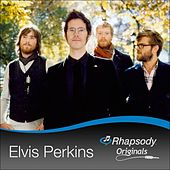 Play & Download Rhapsody Originals by Elvis Perkins | Napster