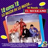 12 Exitos Lo Mejor De Mi Banda El Mexicano by Mi Banda El Mexicano
