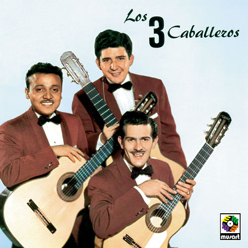 Play & Download Los Tres Caballeros by Los Tres Caballeros | Napster