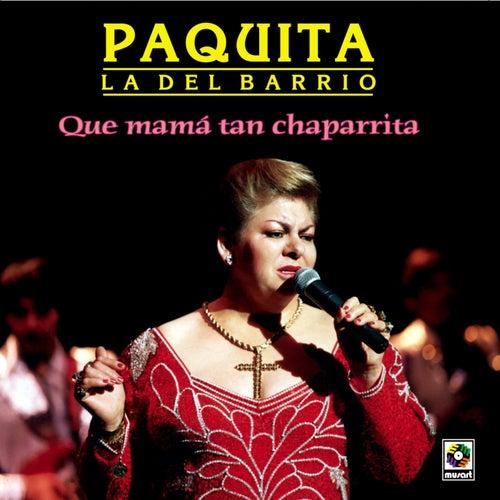 Play & Download Que Mama Tan Chaparrita by Paquita La Del Barrio | Napster