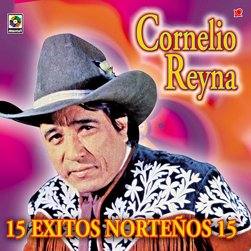 Play & Download Cornelio Reyna - 15 Exitos Norteños by Cornelio Reyna | Napster