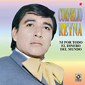 Play & Download Ni Por Todo El Dinero Del Mundo by Cornelio Reyna | Napster