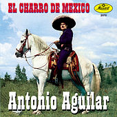 Play & Download El Charro De Mexico-Antonio Aguilar by Antonio Aguilar | Napster