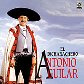 El Dicharachero by Antonio Aguilar