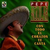 Play & Download Con Todo El Corazon Te Canto by Pepe Aguilar | Napster