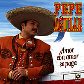 Play & Download Amor Con Amor Se Paga by Pepe Aguilar | Napster