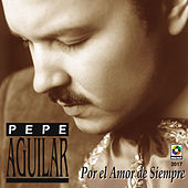Play & Download Por El Amor De Siempre by Pepe Aguilar | Napster