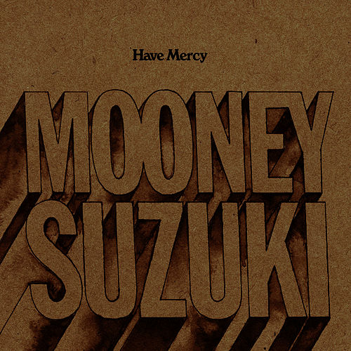 Have Mercy by The Mooney Suzuki