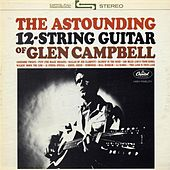 Play & Download The Astounding 12-String Guitar Of by Glen Campbell | Napster