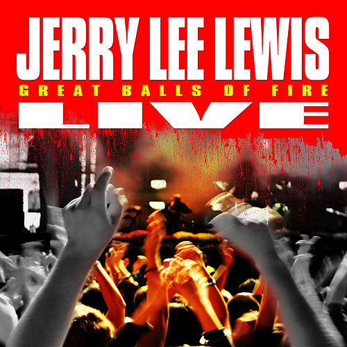 Play & Download Great Balls of Fire - Live! by Jerry Lee Lewis | Napster
