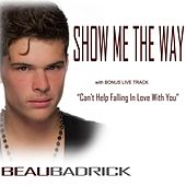 Play & Download Show Me the Way by Beau Badrick | Napster