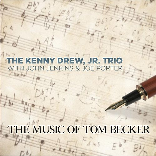 Play & Download The Music of Tom Becker (feat. John Jenkins & Joe Porter) by Kenny Drew Jr. | Napster