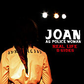 Play & Download Real Life (B Sides) by Joan As Police Woman | Napster